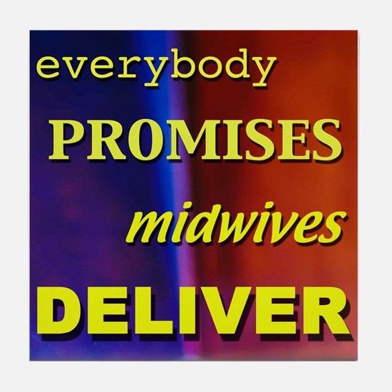 Everybody promises midwives deliver Tile Coaster