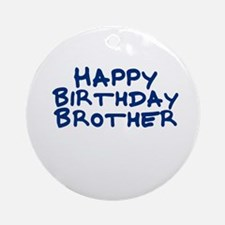 Happy Birthday Brother Ornament (Round)