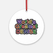 World's Greatest Denise Round Ornament