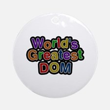 World's Greatest Dom Round Ornament