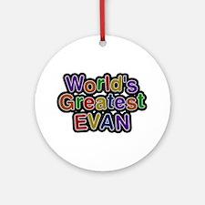 World's Greatest Evan Round Ornament
