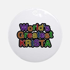 World's Greatest Krista Round Ornament
