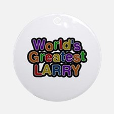 World's Greatest Larry Round Ornament