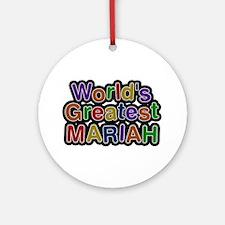 World's Greatest Mariah Round Ornament