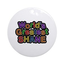 World's Greatest Shane Round Ornament