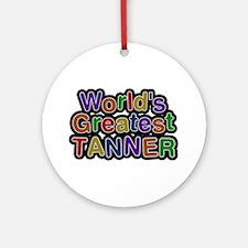 World's Greatest Tanner Round Ornament