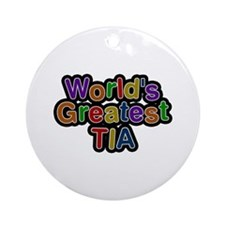 World's Greatest Tia Round Ornament