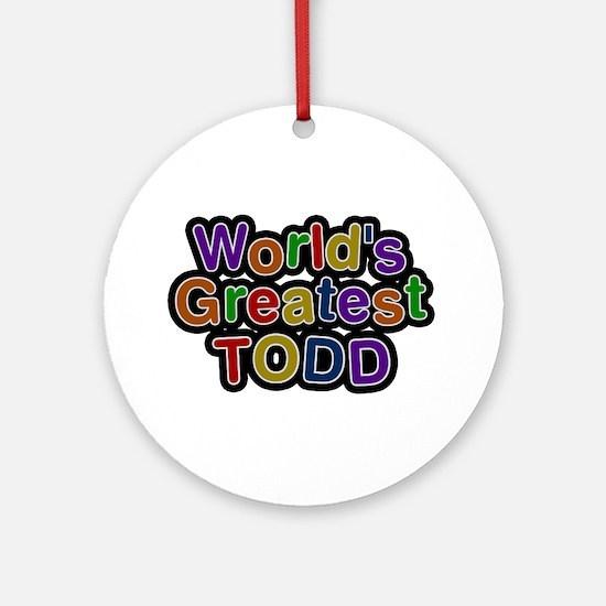 World's Greatest Todd Round Ornament