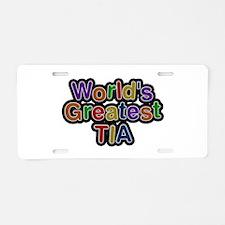 World's Greatest Tia Aluminum License Plate