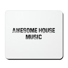 Awesome House Music Mousepad