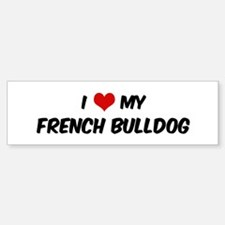 I Love: French Bulldog Bumper Bumper Bumper Sticker