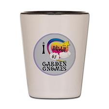I Dream of Garden Gnomes Shot Glass