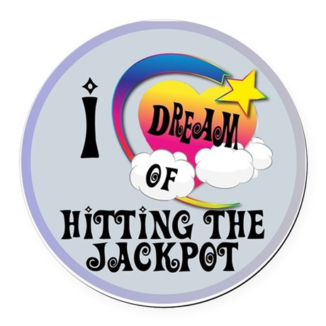 I Dream of Hitting The Jackpot Round Car Magnet