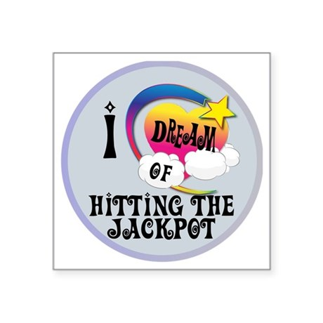 "I Dream of Hitting The Jack Square Sticker 3"" x 3"""