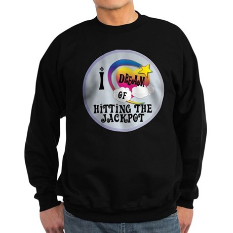 I Dream of Hitting The Jackpot Sweatshirt (dark)