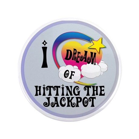 """I Dream of Hitting The Jackpot 3.5"""" Button"""
