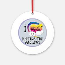 I Dream of Hitting The Jackpot Round Ornament