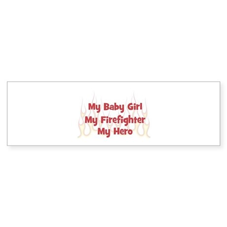 My Baby Girl My Firefighter Bumper Sticker