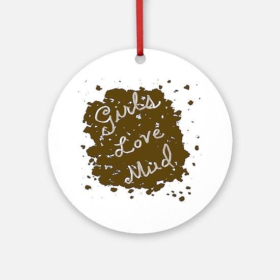 girls_love_mud Round Ornament