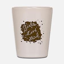 girls_love_mud Shot Glass