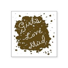 "girls_love_mud Square Sticker 3"" x 3"""