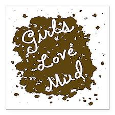 "girls_love_mud_dark Square Car Magnet 3"" x 3"""