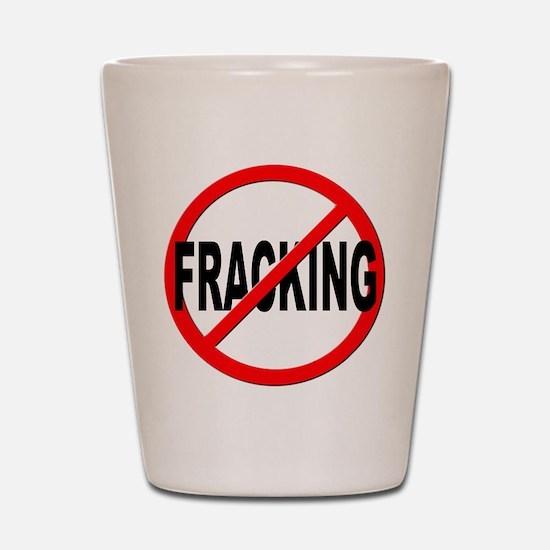 Anti / No Fracking Shot Glass
