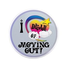 """I Dream of Moving Out 3.5"""" Button"""