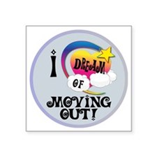 """I Dream of Moving Out Square Sticker 3"""" x 3"""""""