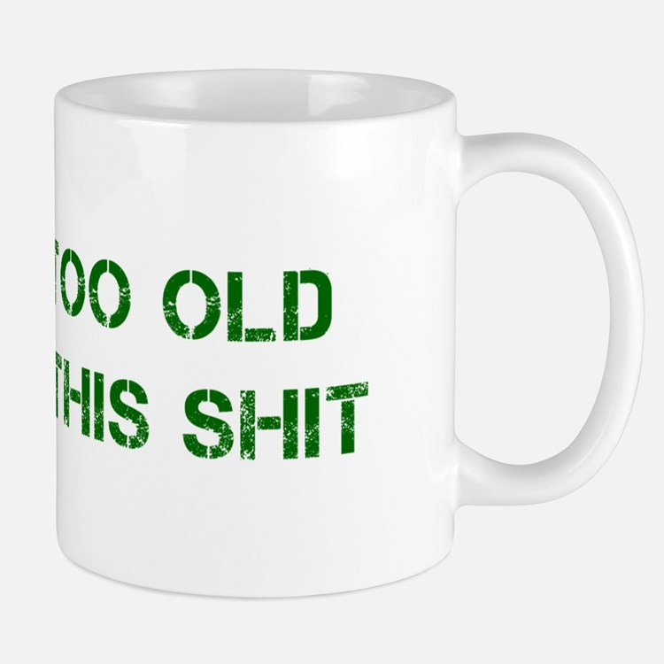 Im-too-old-for-this-shit-CAP-GREEN Mug