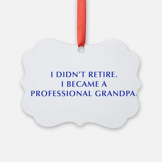 I-didnt-retire-grandpa-OPT-BLUE Ornament
