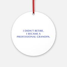 I-didnt-retire-grandpa-OPT-BLUE Ornament (Round)
