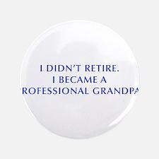 """I-didnt-retire-grandpa-OPT-BLUE 3.5"""" Button"""
