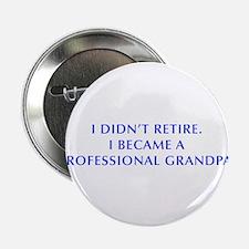 """I-didnt-retire-grandpa-OPT-BLUE 2.25"""" Button (100"""