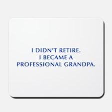 I-didnt-retire-grandpa-OPT-BLUE Mousepad