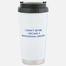 I-didnt-retire-grandpa-OPT-BLUE Travel Mug