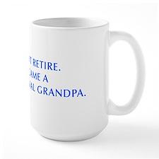 I-didnt-retire-grandpa-OPT-BLUE Mug
