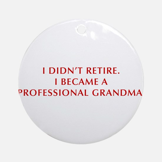 I-didnt-retire-grandma-OPT-DARK-RED Ornament (Roun