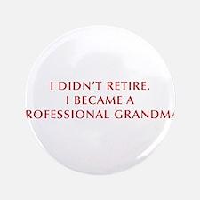 """I-didnt-retire-grandma-OPT-DARK-RED 3.5"""" Button"""