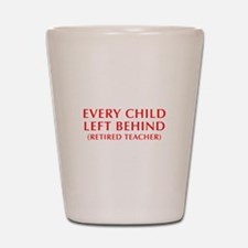 every-child-left-behind-OPT-RED Shot Glass