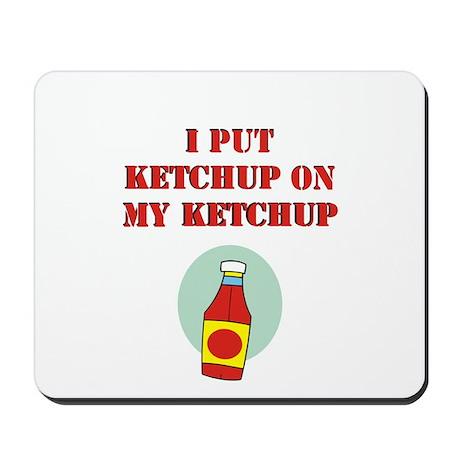I put ketchup on my ketchup Mousepad