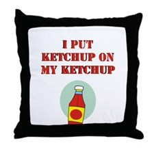 I put ketchup on my ketchup Throw Pillow