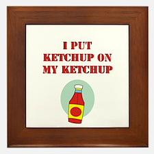 I put ketchup on my ketchup Framed Tile