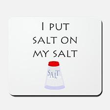I put salt on my salt Mousepad
