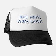 ridenowworklater Trucker Hat