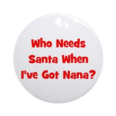 Who Needs Santa - Nana? Ornament (Round)