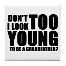 Too young to be grandfather Tile Coaster