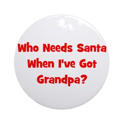 Who Needs Santa - Grandpa Ornament (Round)