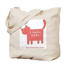 I hate cats, they have sharp  Tote Bag