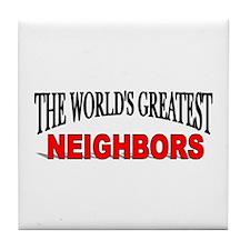 """The World's Greatest Neighbors"" Tile Coaster"